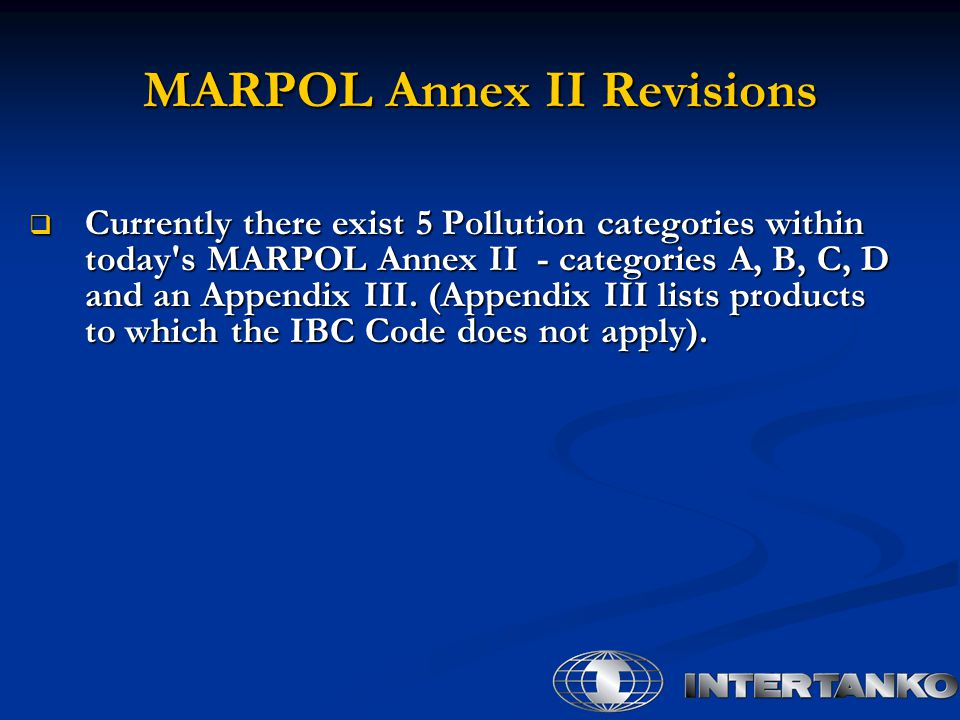  Currently there exist 5 Pollution categories within today s MARPOL Annex II - categories A, B, C, D and an Appendix III.