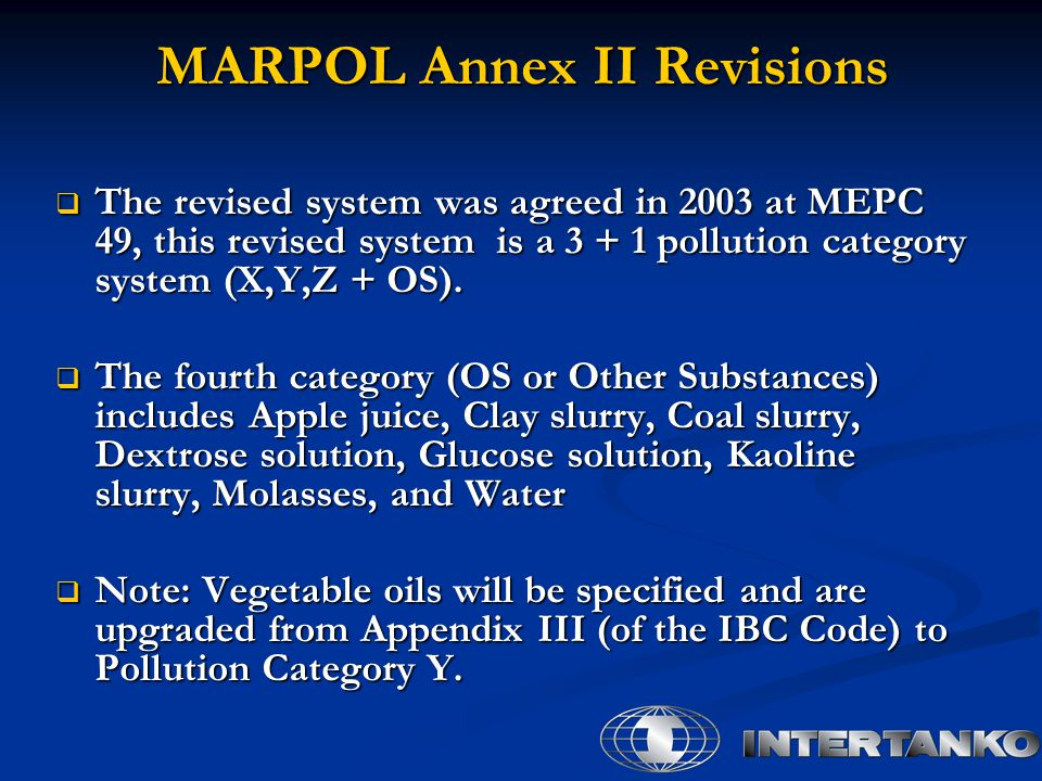  The revised system was agreed in 2003 at MEPC 49, this revised system is a 3 + 1 pollution category system (X,Y,Z + OS).