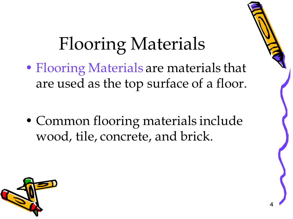 Flooring Materials Flooring Materials are materials that are used as the top surface of a floor. Common flooring materials include wood, tile, concret
