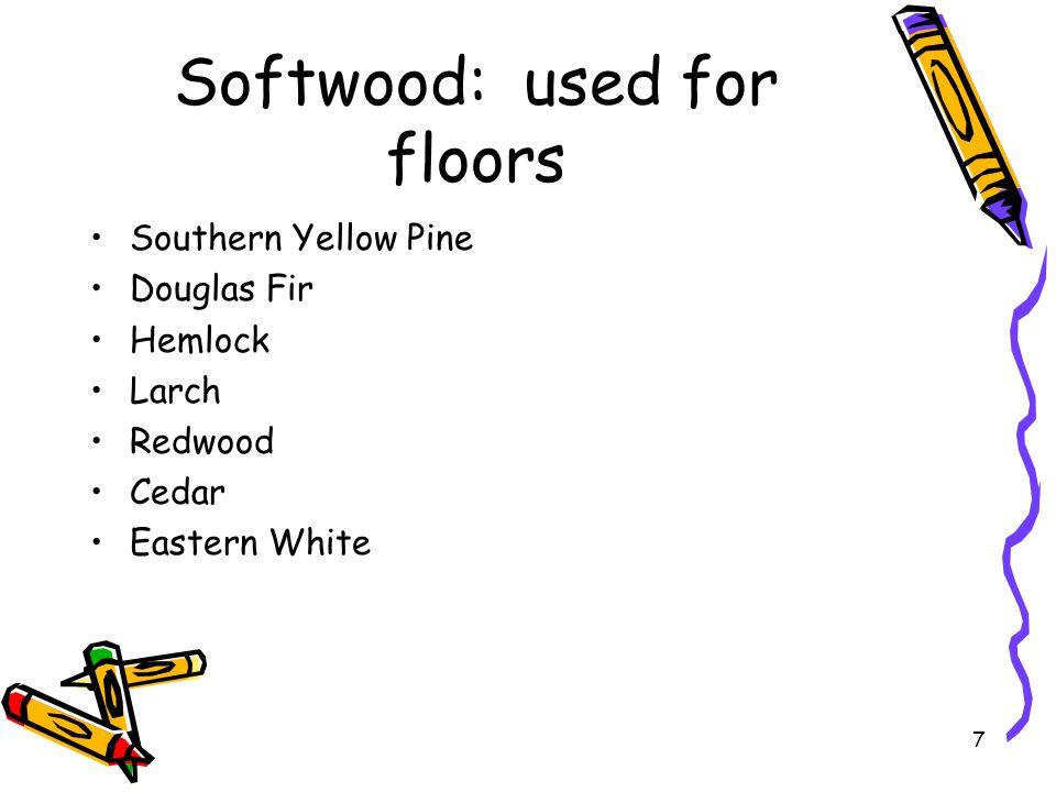 Softwood: used for floors Southern Yellow Pine Douglas Fir Hemlock Larch Redwood Cedar Eastern White 7
