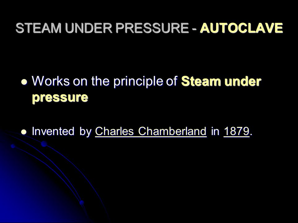 STEAM UNDER PRESSURE - AUTOCLAVE Works on the principle of Steam under pressure Works on the principle of Steam under pressure Invented by Charles Cha