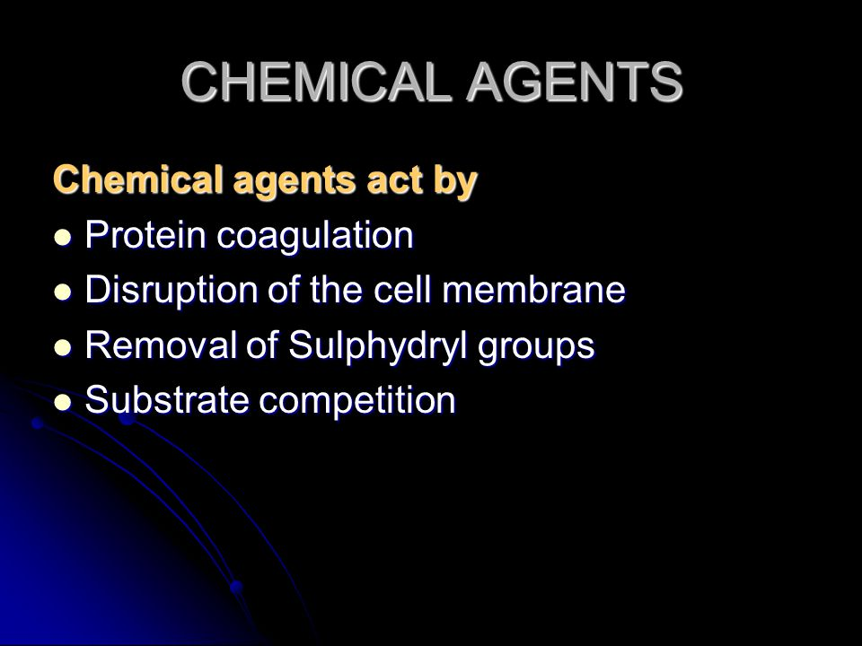 CHEMICAL AGENTS Chemical agents act by Protein coagulation Protein coagulation Disruption of the cell membrane Disruption of the cell membrane Removal