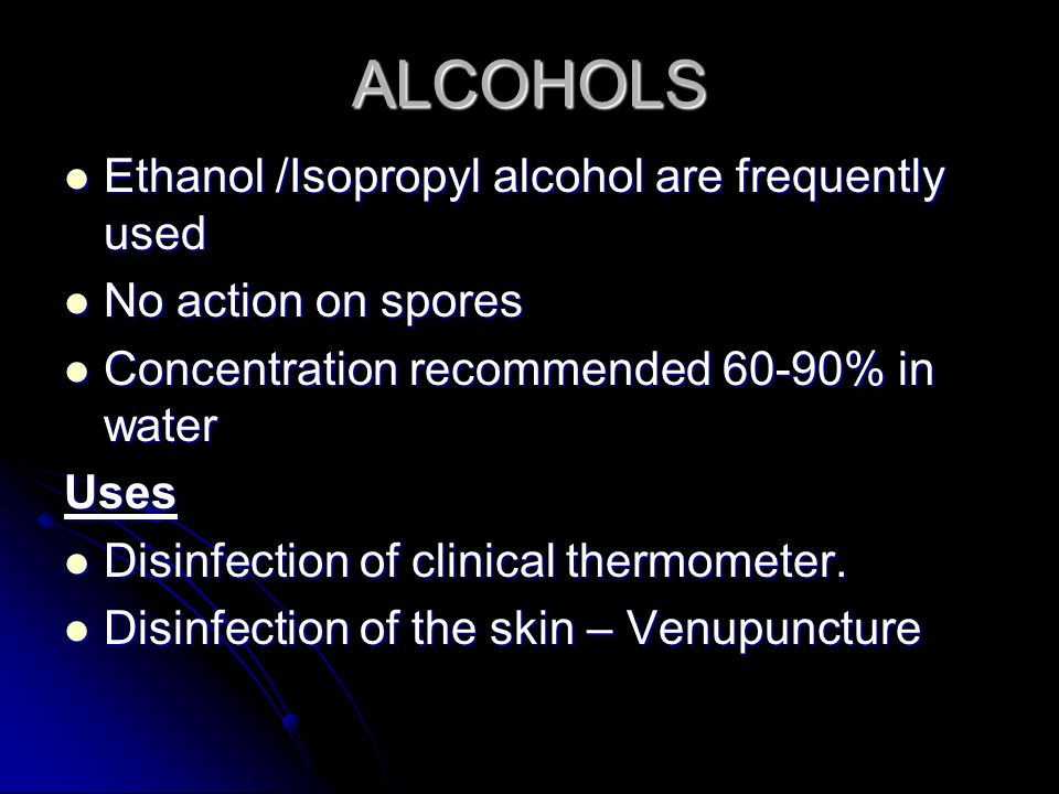 ALCOHOLS Ethanol /Isopropyl alcohol are frequently used Ethanol /Isopropyl alcohol are frequently used No action on spores No action on spores Concent