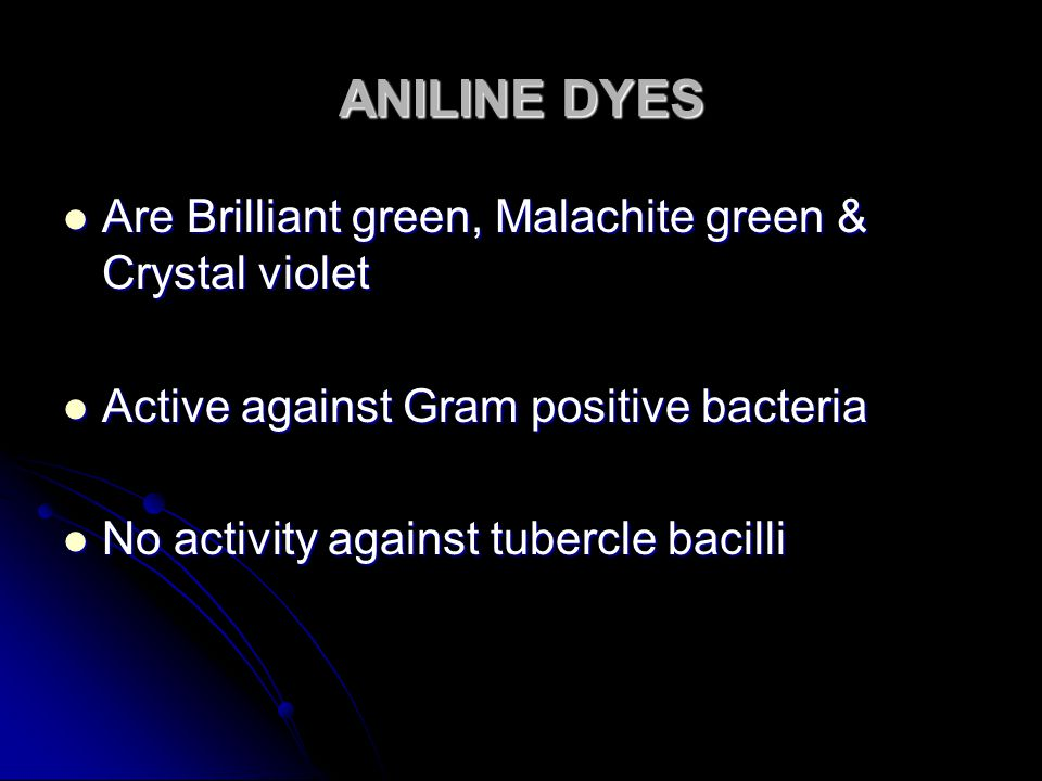 ANILINE DYES Are Brilliant green, Malachite green & Crystal violet Are Brilliant green, Malachite green & Crystal violet Active against Gram positive