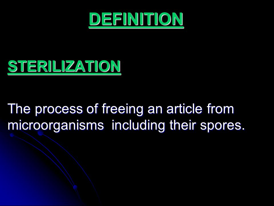 DEFINITIONSTERILIZATION The process of freeing an article from microorganisms including their spores.
