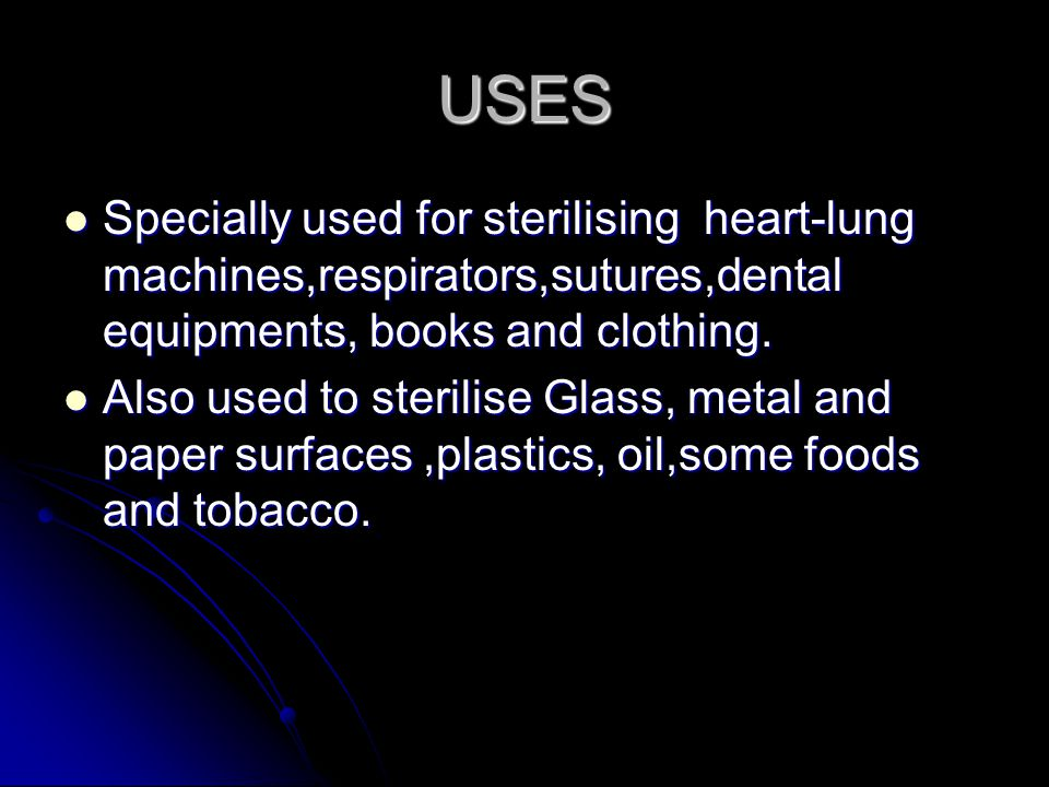 USES Specially used for sterilising heart-lung machines,respirators,sutures,dental equipments, books and clothing. Specially used for sterilising hear