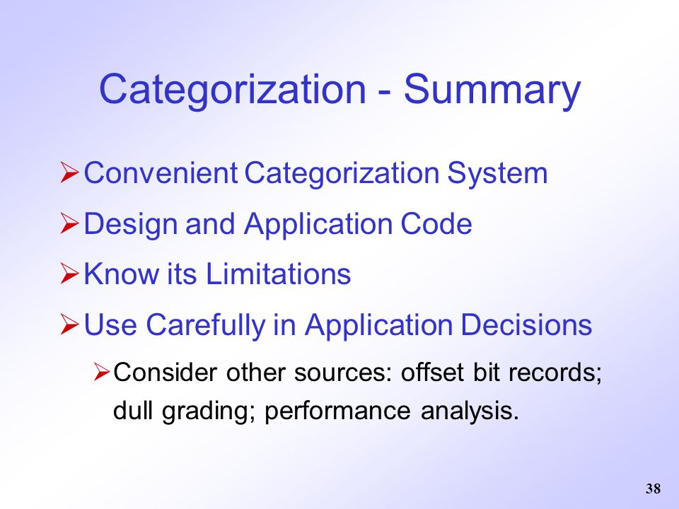 38 Categorization - Summary  Convenient Categorization System  Design and Application Code  Know its Limitations  Use Carefully in Application Dec