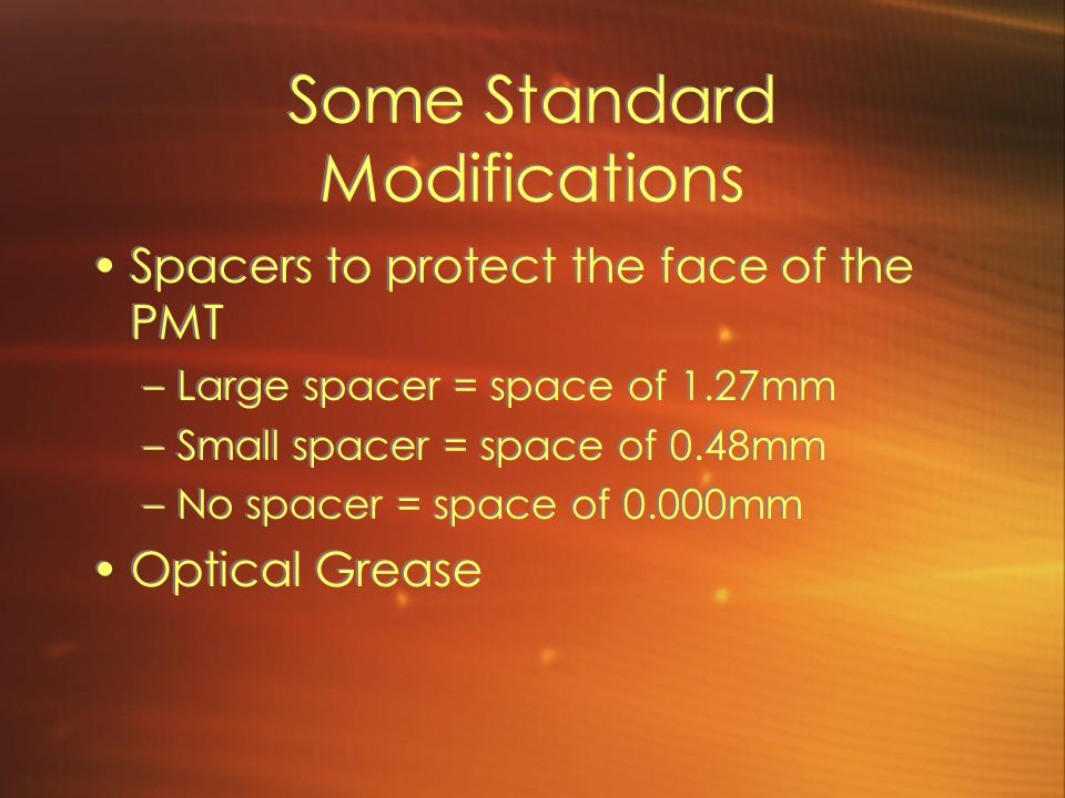 Some Standard Modifications Spacers to protect the face of the PMT –Large spacer = space of 1.27mm –Small spacer = space of 0.48mm –No spacer = space