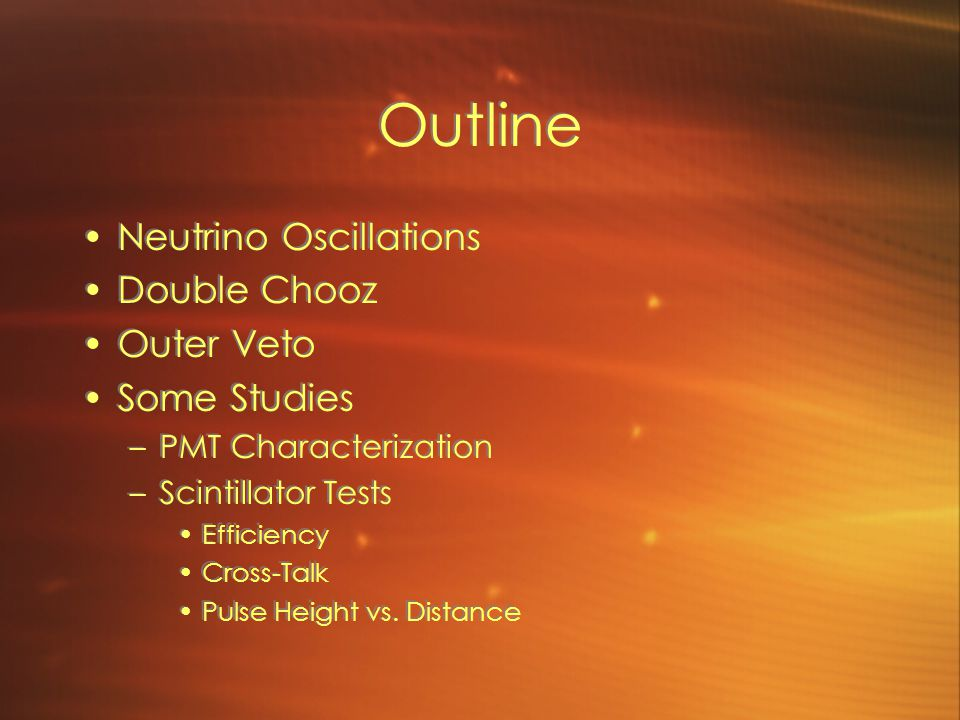 Outline Neutrino Oscillations Double Chooz Outer Veto Some Studies –PMT Characterization –Scintillator Tests Efficiency Cross-Talk Pulse Height vs. Di