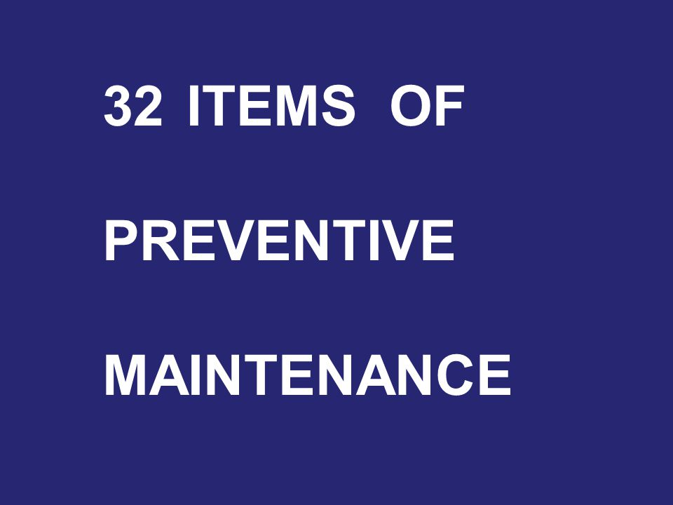32ITEMS OF PREVENTIVE MAINTENANCE