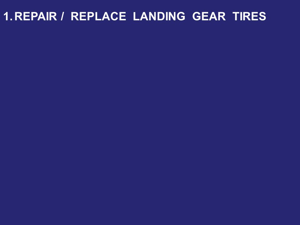1.REPAIR / REPLACE LANDING GEAR TIRES