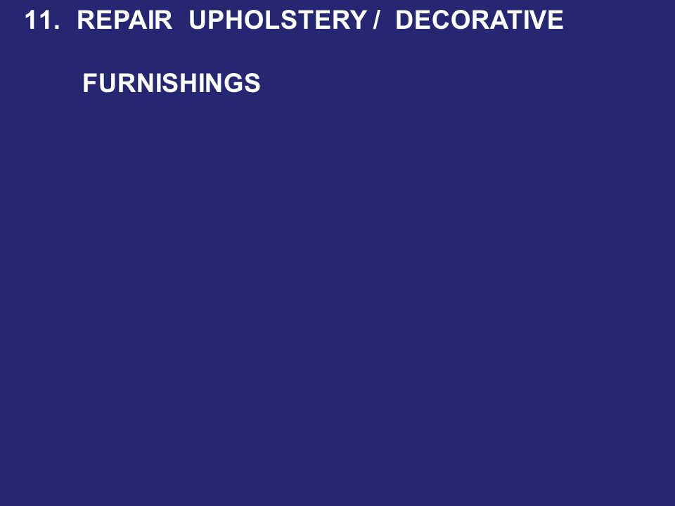 11. REPAIR UPHOLSTERY / DECORATIVE FURNISHINGS