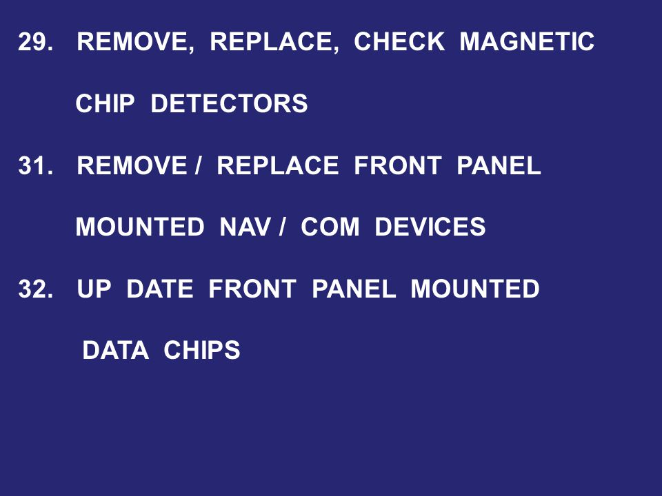 29. REMOVE, REPLACE, CHECK MAGNETIC CHIP DETECTORS 31.