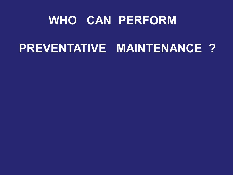 WHO CAN PERFORM PREVENTATIVE MAINTENANCE