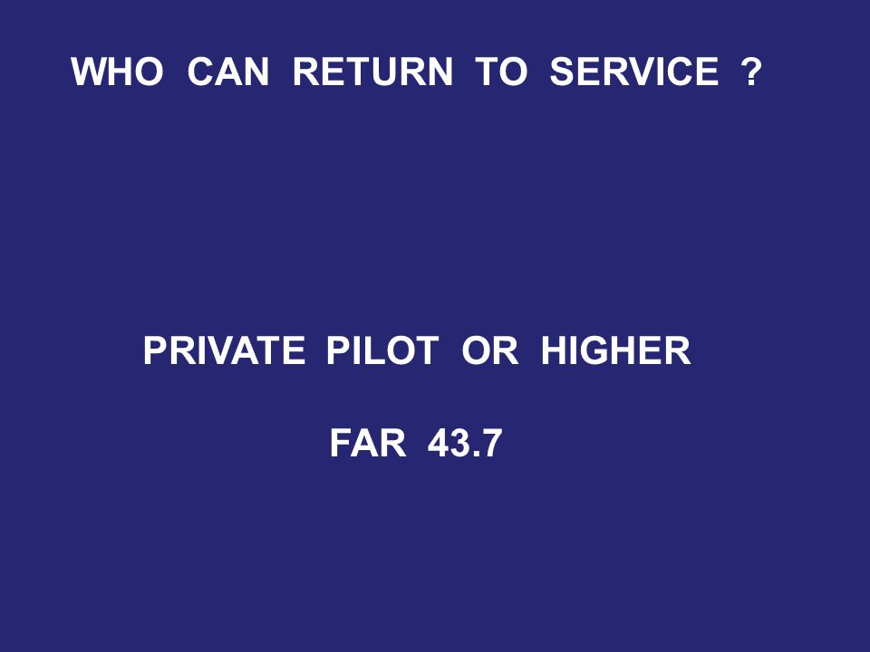 PRIVATE PILOT OR HIGHER FAR 43.7