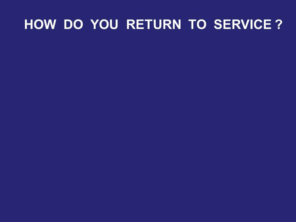 HOW DO YOU RETURN TO SERVICE