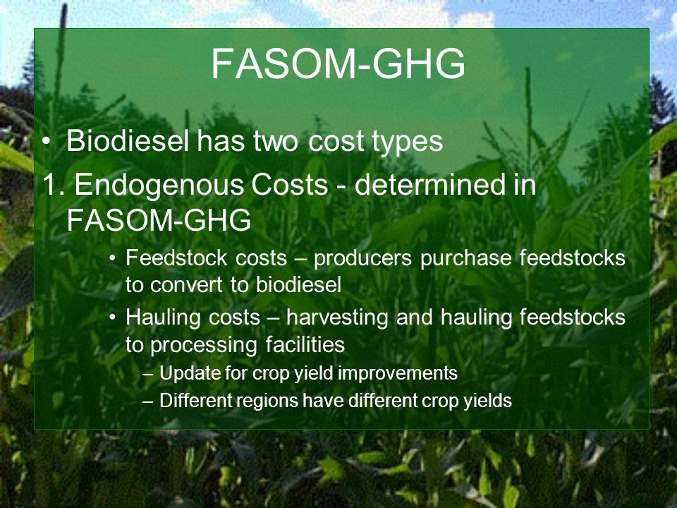 FASOM-GHG Biodiesel has two cost types 1.