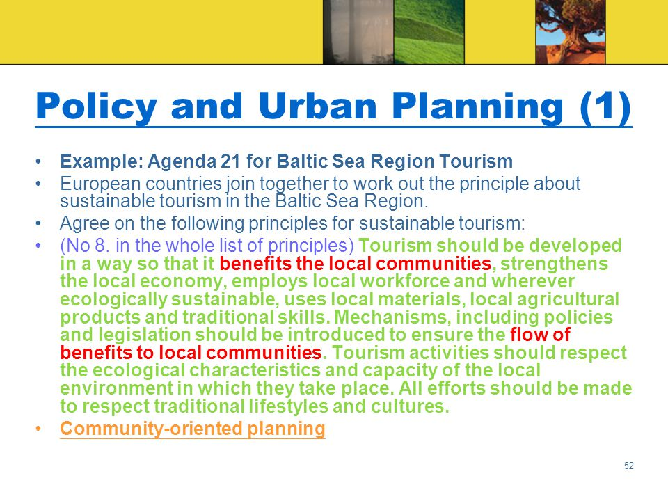 52 Policy and Urban Planning (1) Example: Agenda 21 for Baltic Sea Region Tourism European countries join together to work out the principle about sustainable tourism in the Baltic Sea Region.