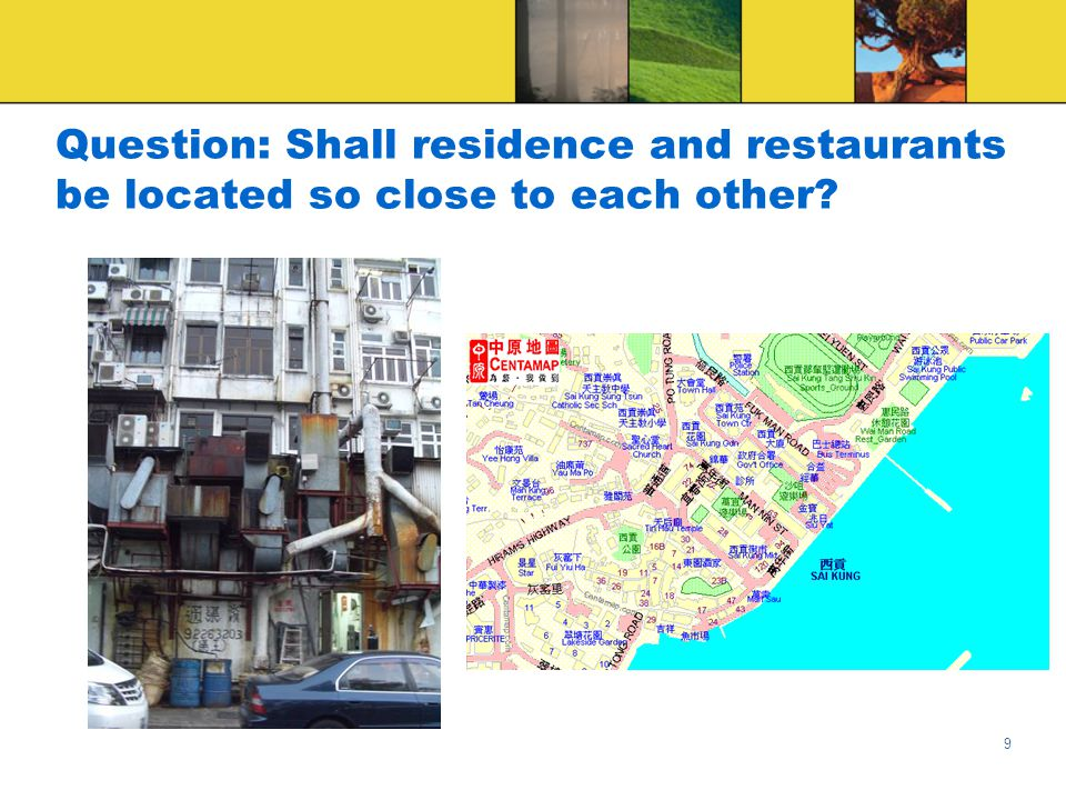 9 Question: Shall residence and restaurants be located so close to each other