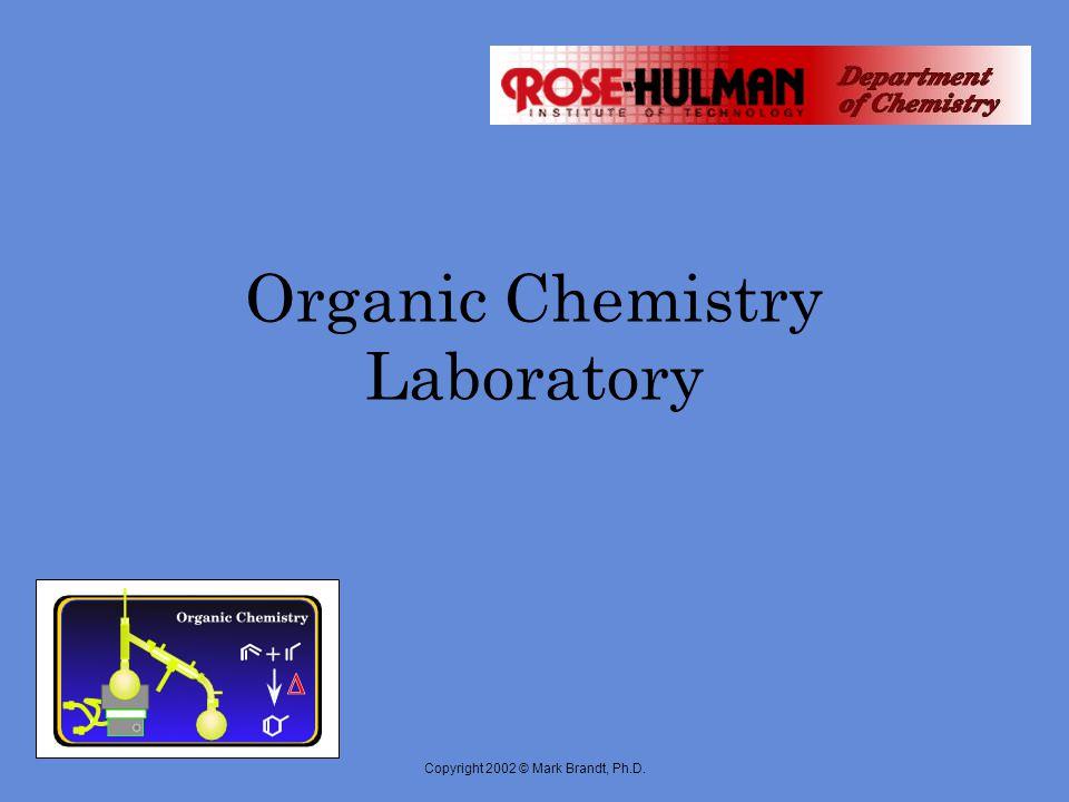 Copyright 2002 © Mark Brandt, Ph.D. Organic Chemistry Laboratory