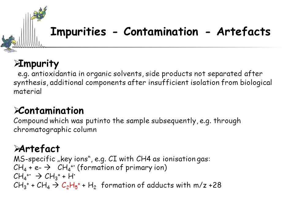 Impurities - Contamination - Artefacts  Impurity e.g.