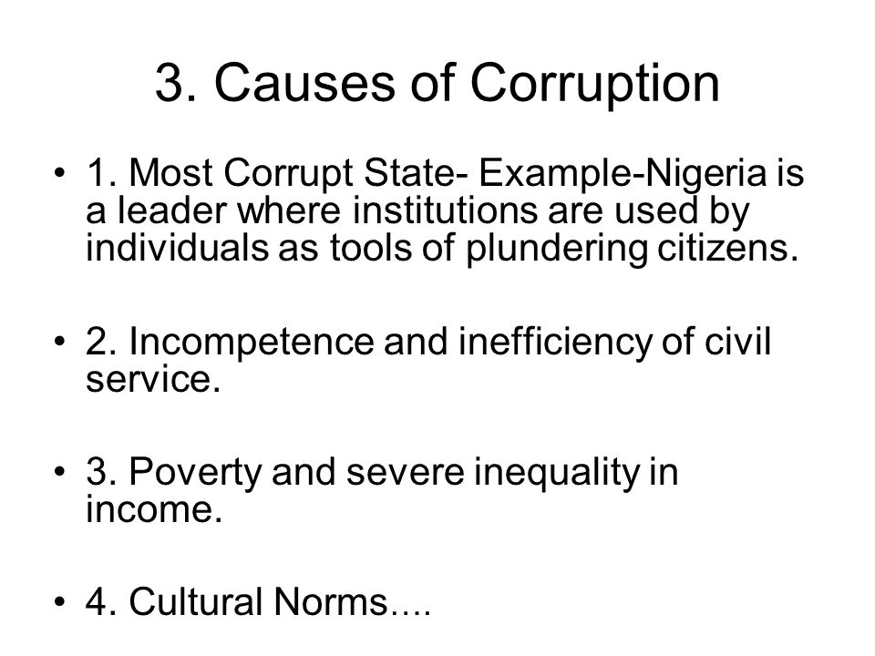 3. Causes of Corruption 1. Most Corrupt State- Example-Nigeria is a leader where institutions are used by individuals as tools of plundering citizens.