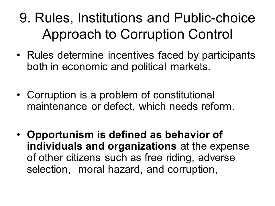 9. Rules, Institutions and Public-choice Approach to Corruption Control Rules determine incentives faced by participants both in economic and politica