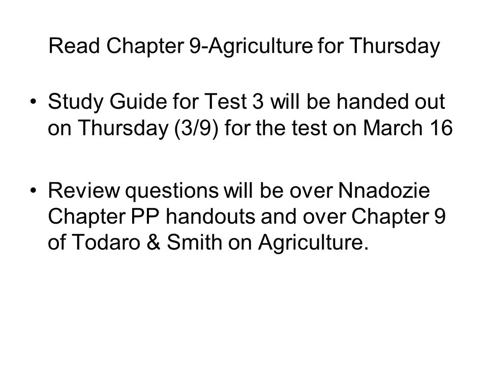 Read Chapter 9-Agriculture for Thursday Study Guide for Test 3 will be handed out on Thursday (3/9) for the test on March 16 Review questions will be