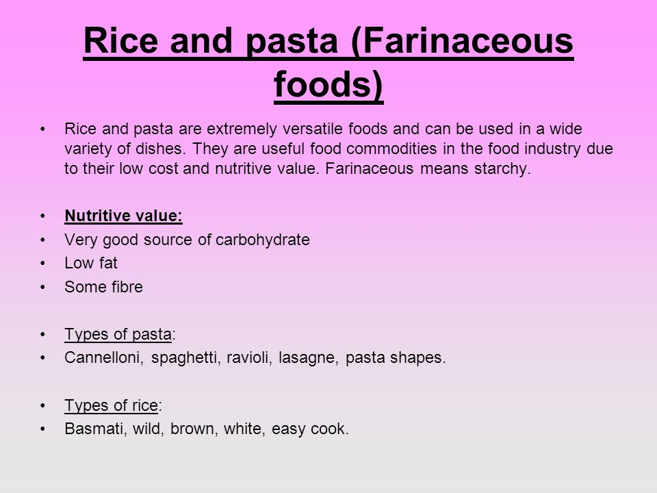 Rice and pasta (Farinaceous foods) Rice and pasta are extremely versatile foods and can be used in a wide variety of dishes.