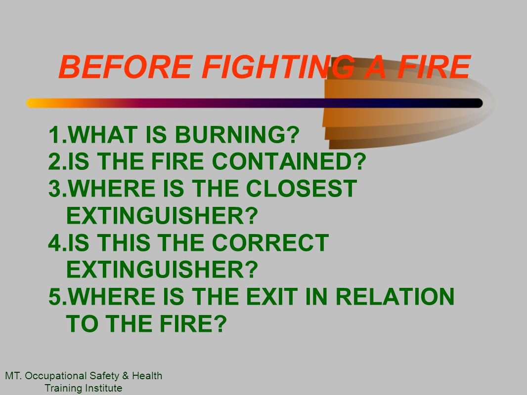 BEFORE FIGHTING A FIRE 1.WHAT IS BURNING. 2.IS THE FIRE CONTAINED.