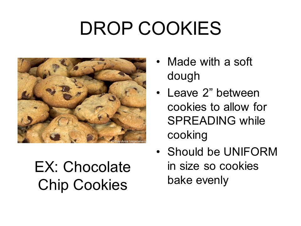 """DROP COOKIES Made with a soft dough Leave 2"""" between cookies to allow for SPREADING while cooking Should be UNIFORM in size so cookies bake evenly EX:"""