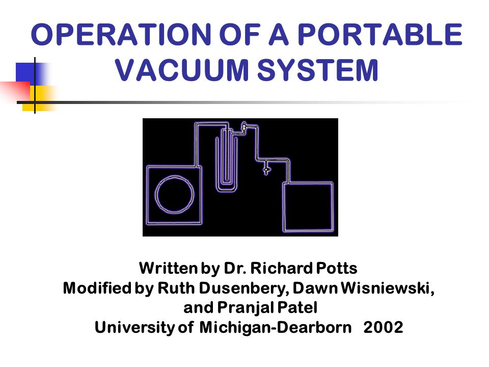 Objective The purpose of this module is to learn about the proper operation and maintenance of a portable vacuum system.