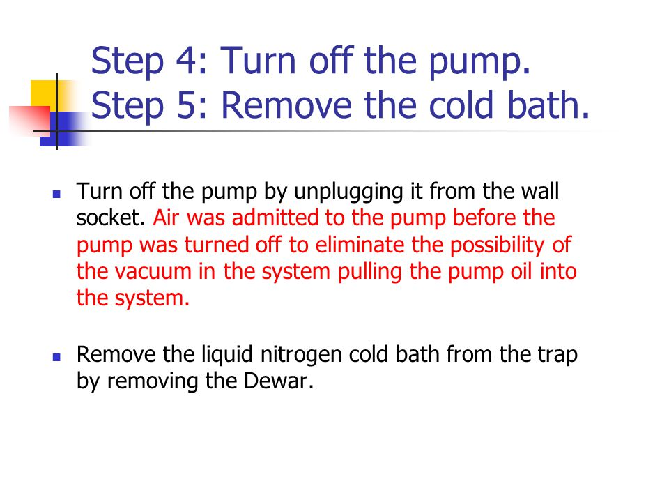 Step 4: Turn off the pump. Step 5: Remove the cold bath.