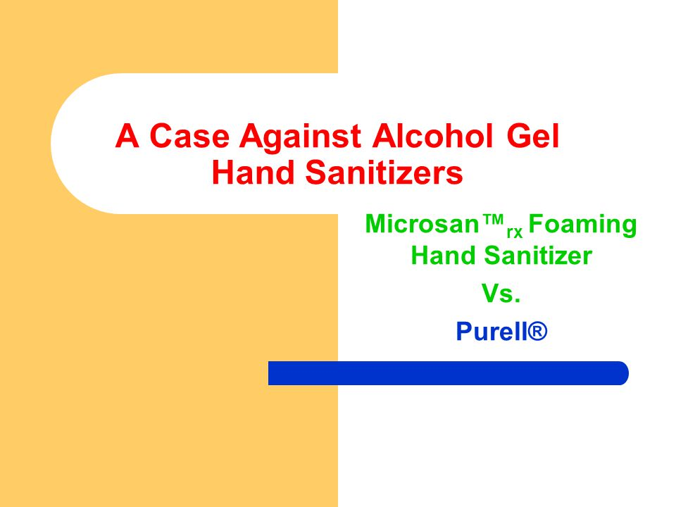 A Case Against Alcohol Gel Hand Sanitizers Microsan™ rx Foaming Hand Sanitizer Vs. Purell®