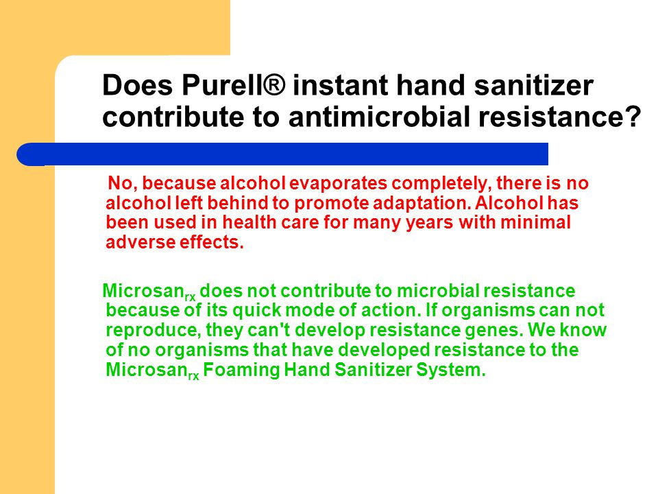 Does Purell® instant hand sanitizer contribute to antimicrobial resistance? No, because alcohol evaporates completely, there is no alcohol left behind