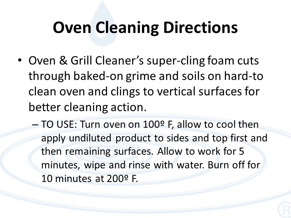 Oven Cleaning Directions Oven & Grill Cleaner's super-cling foam cuts through baked-on grime and soils on hard-to clean oven and clings to vertical surfaces for better cleaning action.