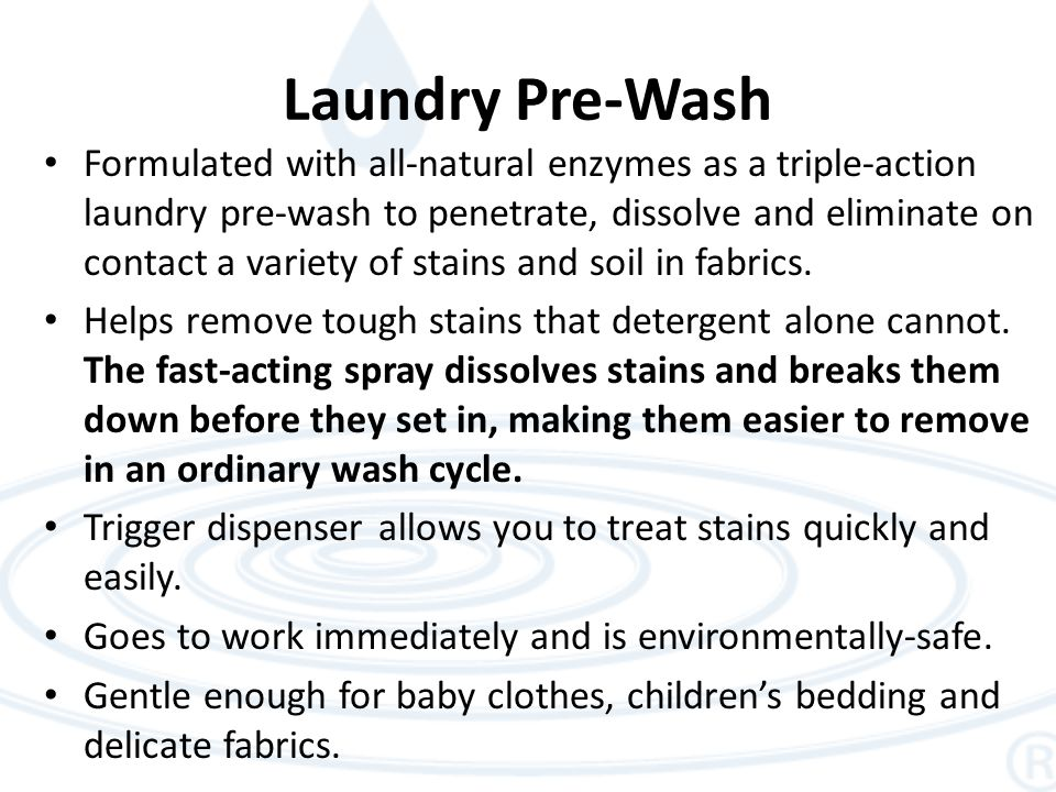 Laundry Pre-Wash Formulated with all-natural enzymes as a triple-action laundry pre-wash to penetrate, dissolve and eliminate on contact a variety of stains and soil in fabrics.