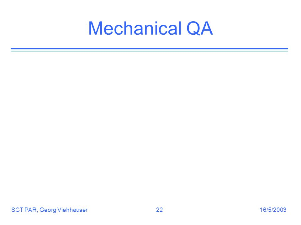 16/5/2003SCT PAR, Georg Viehhauser22 Mechanical QA