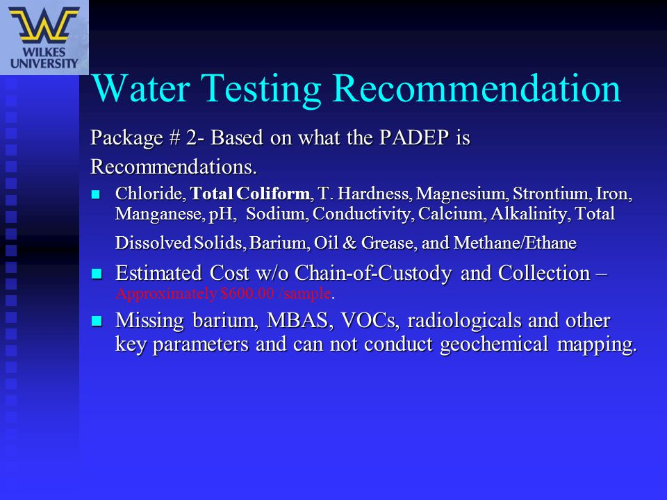 Water Testing Recommendation Package # 2- Based on what the PADEP is Recommendations. Chloride, Total Coliform, T. Hardness, Magnesium, Strontium, Iro
