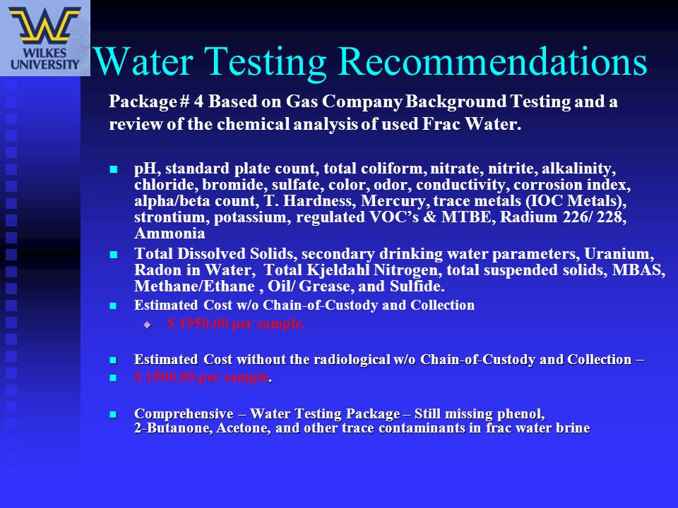 Water Testing Recommendations Package # 4 Based on Gas Company Background Testing and a review of the chemical analysis of used Frac Water. pH, standa