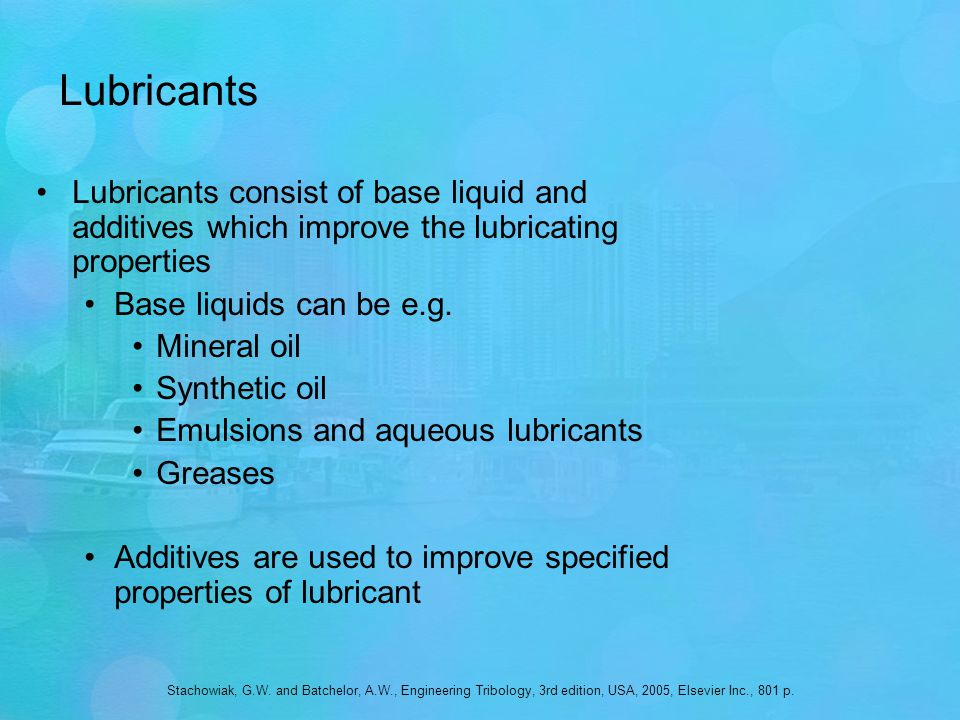 Lubricants Lubricants consist of base liquid and additives which improve the lubricating properties Base liquids can be e.g.