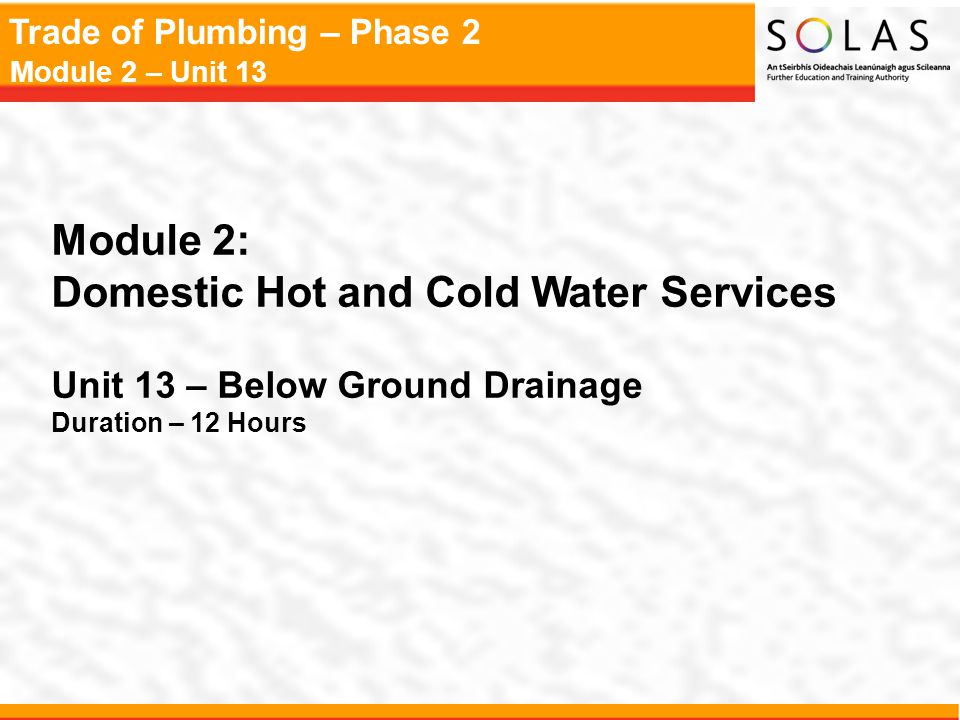Trade of Plumbing – Phase 2 Module 2 – Unit 13 Drainage Terms Haunching - The concrete which slopes from the top of a drainage pipe down to the bedding.
