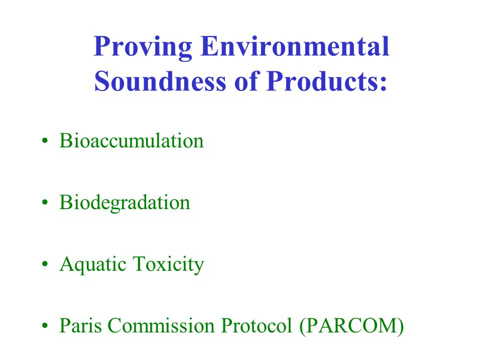 Proving Environmental Soundness of Products: Bioaccumulation Biodegradation Aquatic Toxicity Paris Commission Protocol (PARCOM)