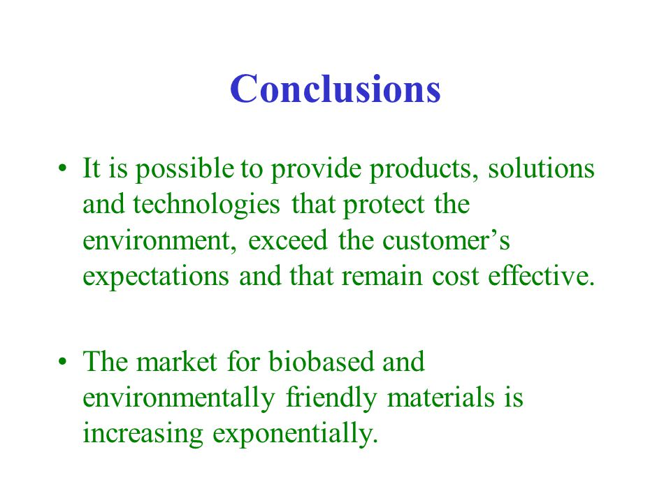 Conclusions It is possible to provide products, solutions and technologies that protect the environment, exceed the customer's expectations and that remain cost effective.