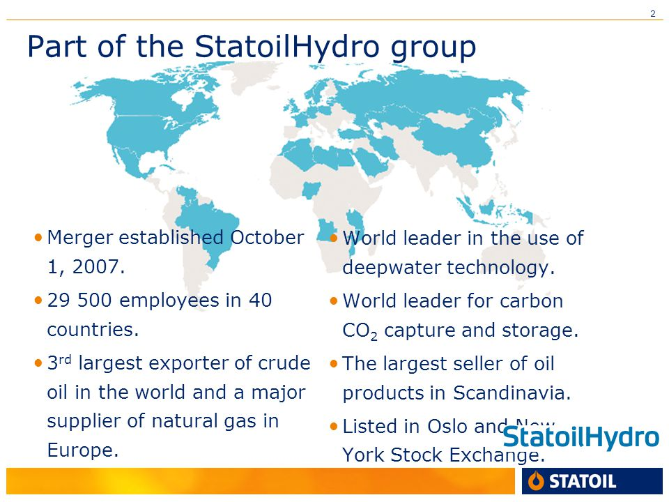2 Part of the StatoilHydro group Merger established October 1, 2007.