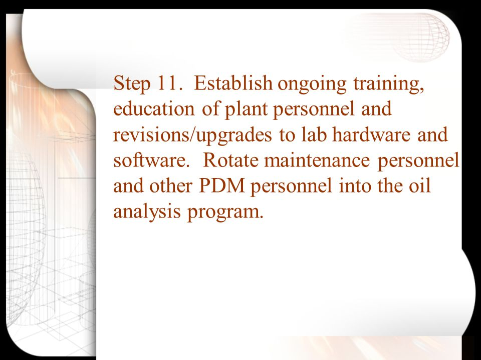 Step 11. Establish ongoing training, education of plant personnel and revisions/upgrades to lab hardware and software. Rotate maintenance personnel an