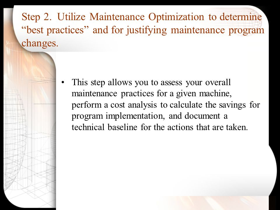 """Step 2. Utilize Maintenance Optimization to determine """"best practices"""" and for justifying maintenance program changes. This step allows you to assess"""