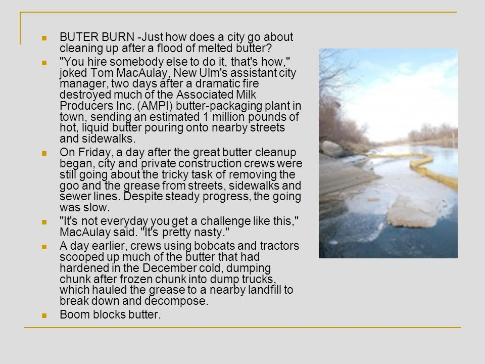 BUTER BURN -Just how does a city go about cleaning up after a flood of melted butter.