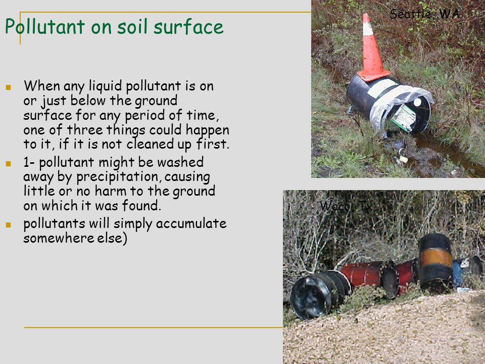 Pollutant on soil surface When any liquid pollutant is on or just below the ground surface for any period of time, one of three things could happen to it, if it is not cleaned up first.