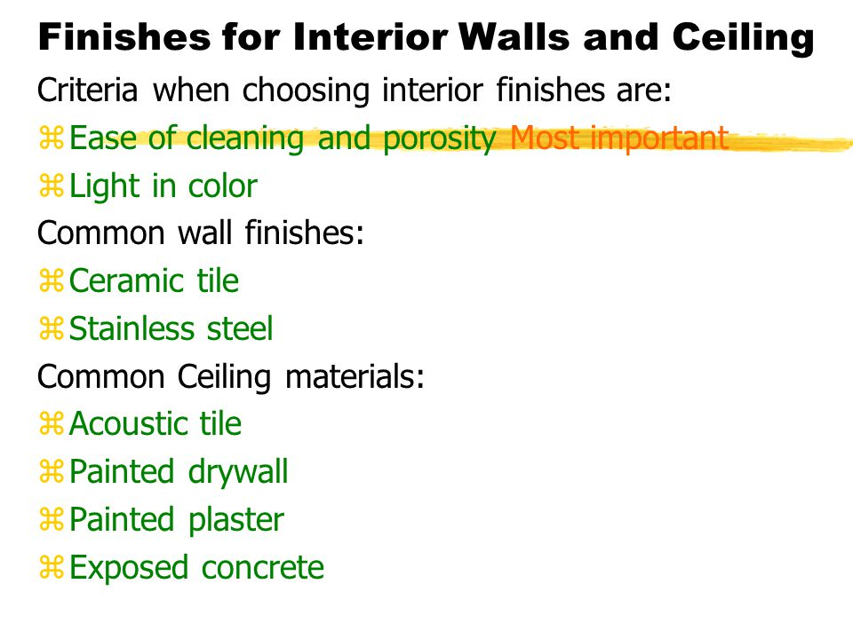 Finishes for Interior Walls and Ceiling Criteria when choosing interior finishes are: zEase of cleaning and porosity Most important zLight in color Co